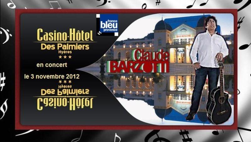 Blog de barzotti83 : Rikounet 83, Concert Claude Barzotti Casino de Hyères les palmiers samedi 3 novembre 2012